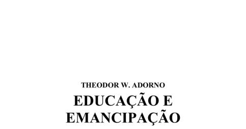 ADORNO, Theodor - Educação e Emancipação.pdf