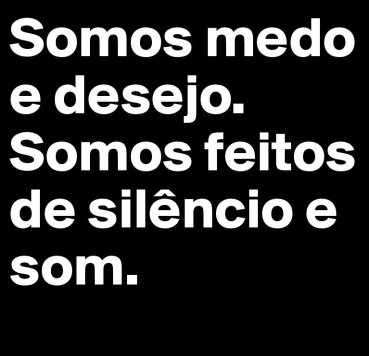 Somos-medo-e-desejo-Somos-feitos-de-silencio-e-som